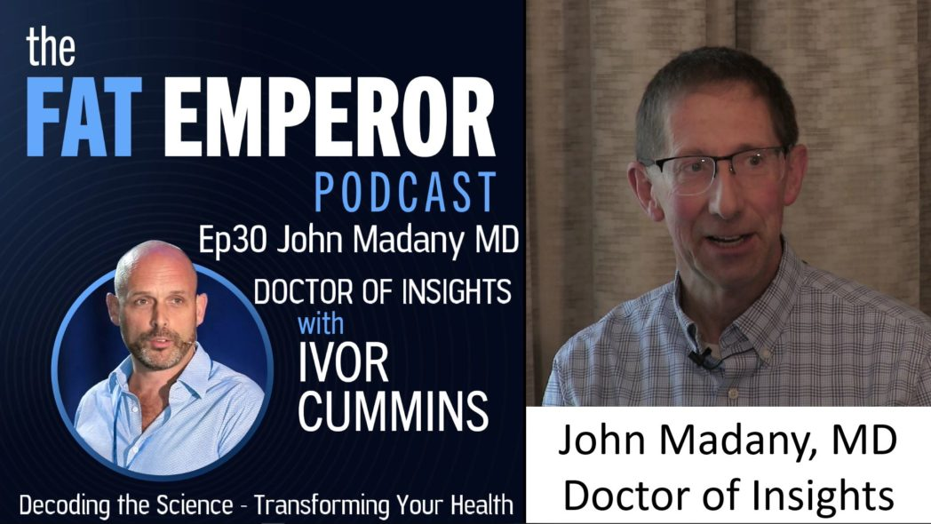 Podcast Ep30: John Madany MD – Hyperinsulinemia, CAC, Fatty Liver, Diabetes, CVD and more