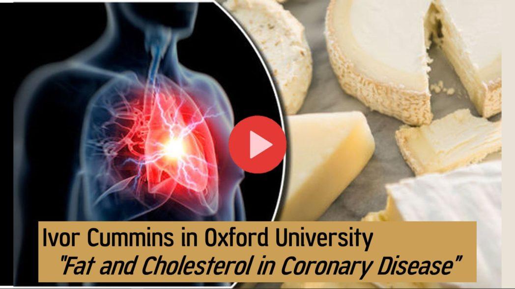 Ivor Cummins at Oxford University - Fat and Cholesterol in Coronary Disease