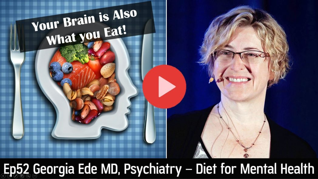 Ep52 Georgia Ede MD - Can Optimized Diet Deliver Major Improvements in Mental Health Issues