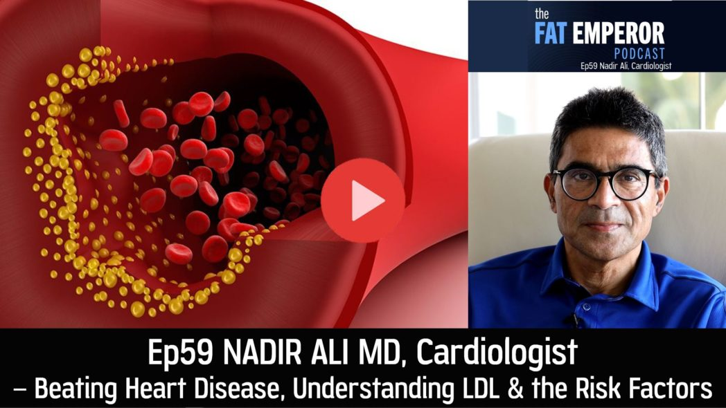 Ep 59 Nadir Ali MD Cardiologist - Beating Heart Disease thru Understanding LDL and the Risk Factors