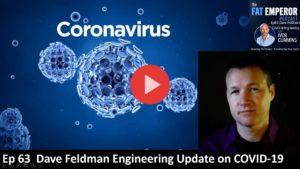 Ep 63 Dave Feldman with an Engineering Update on Corona Virus Covid-19