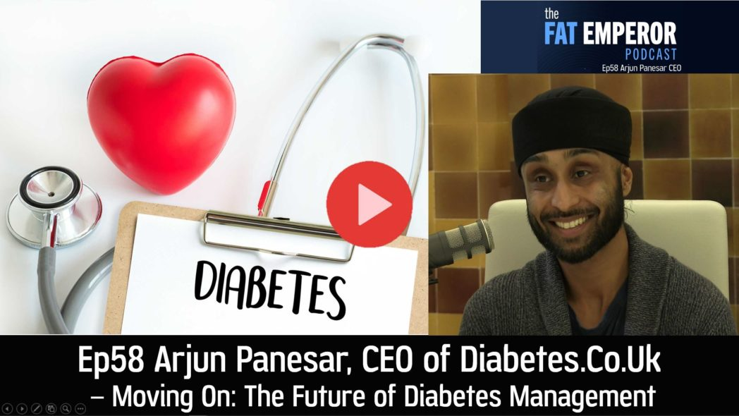 Ep58 Arjun Panesar - CEO of Diabetes.co.uk - The Future of Diabetes Management