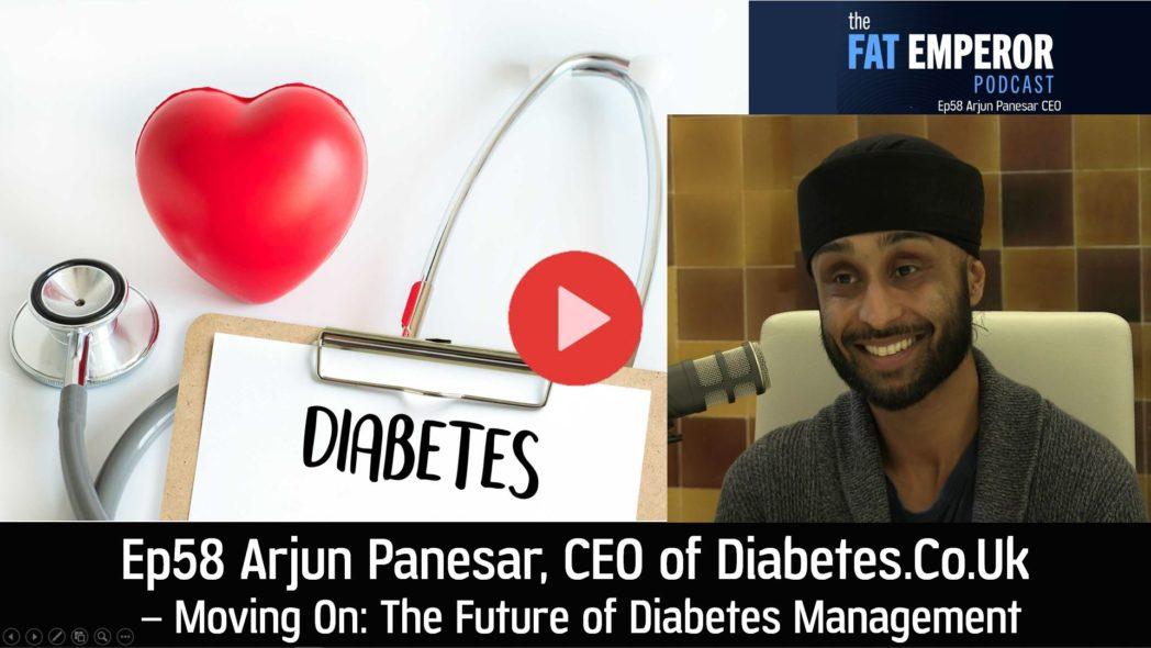 Ep58 Arjun Panesar - CEO of Diabetes.co.uk - The Future of Diabetes Management