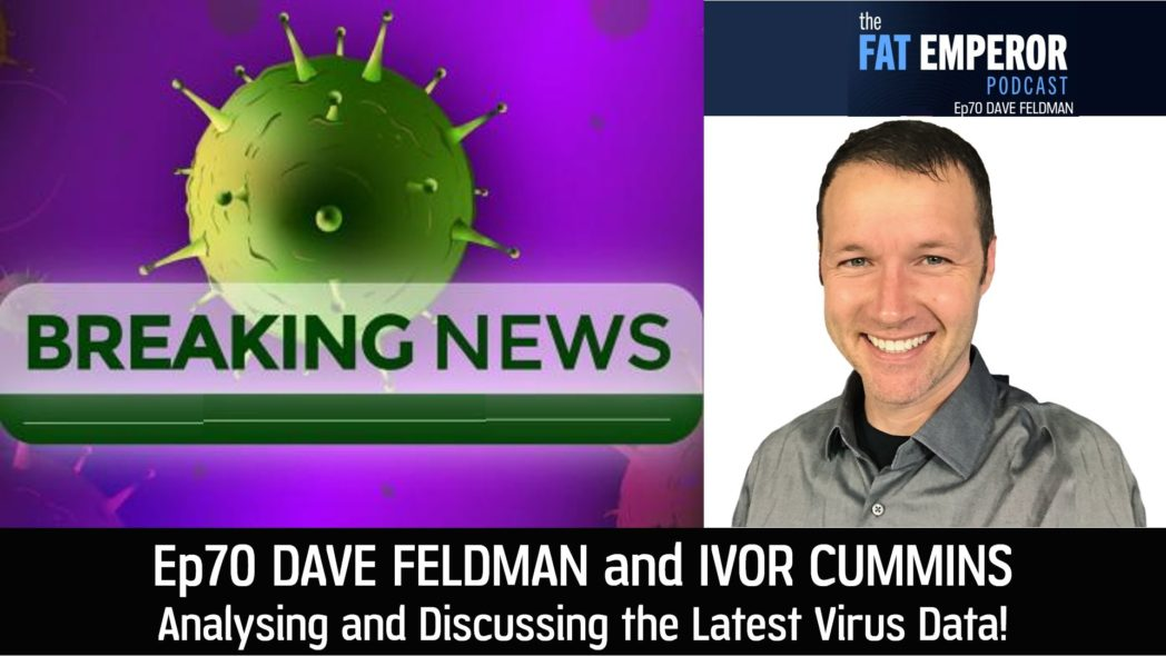 Ep 70 - Dave Feldman and Ivor Cummins Discuss the Latest Virus Data