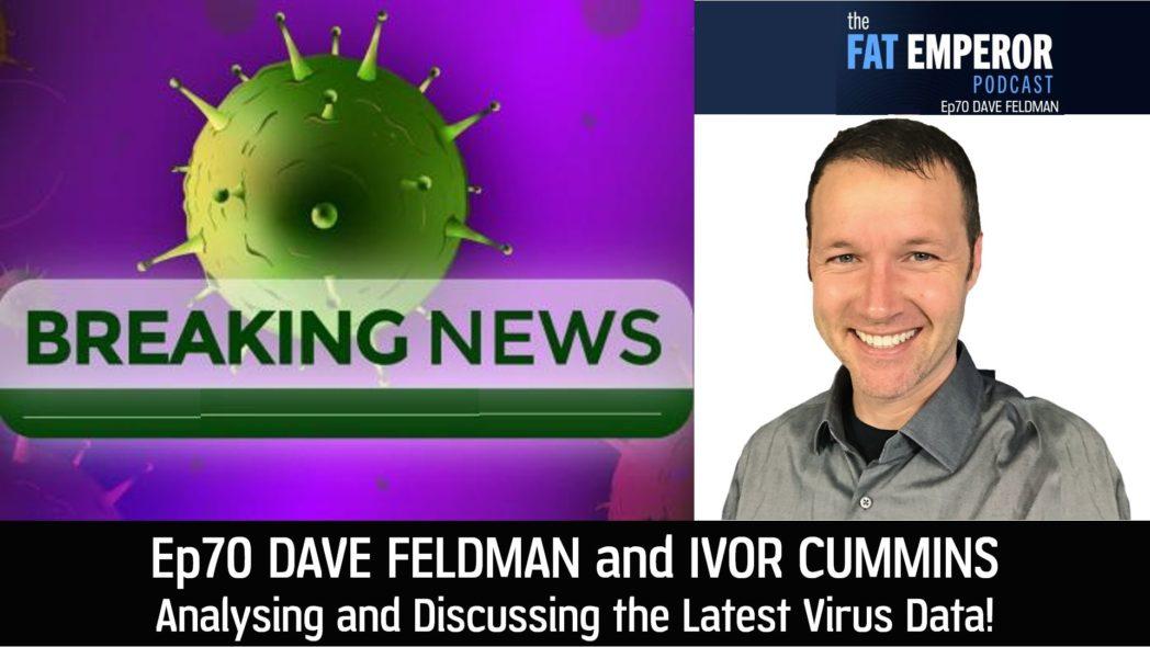 Ep 70 - Dave Feldman and Ivor Cummins Discuss the Latest Virus Data